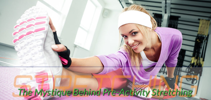 The Mystique Behind Pre-Activity Stretching